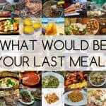 101 Travel Bloggers Reveal Their Last Meal